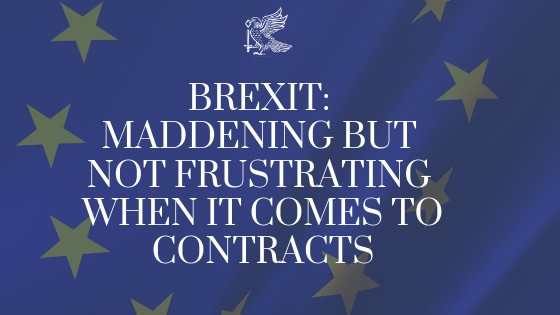Brexit: Maddening but not frustrating when it comes to contracts