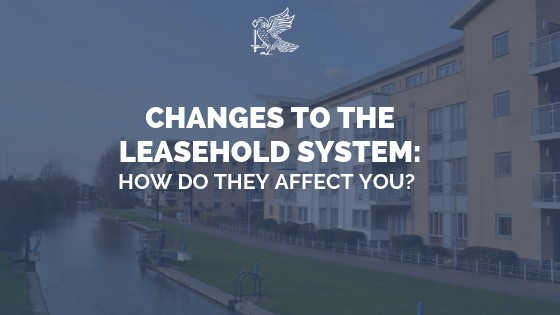 Changes to the Leasehold System - How Do They Affect You?