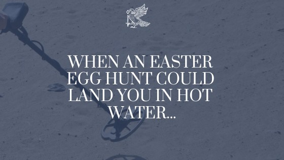 When an Easter Egg Hunt Could Land You In Hot Water...