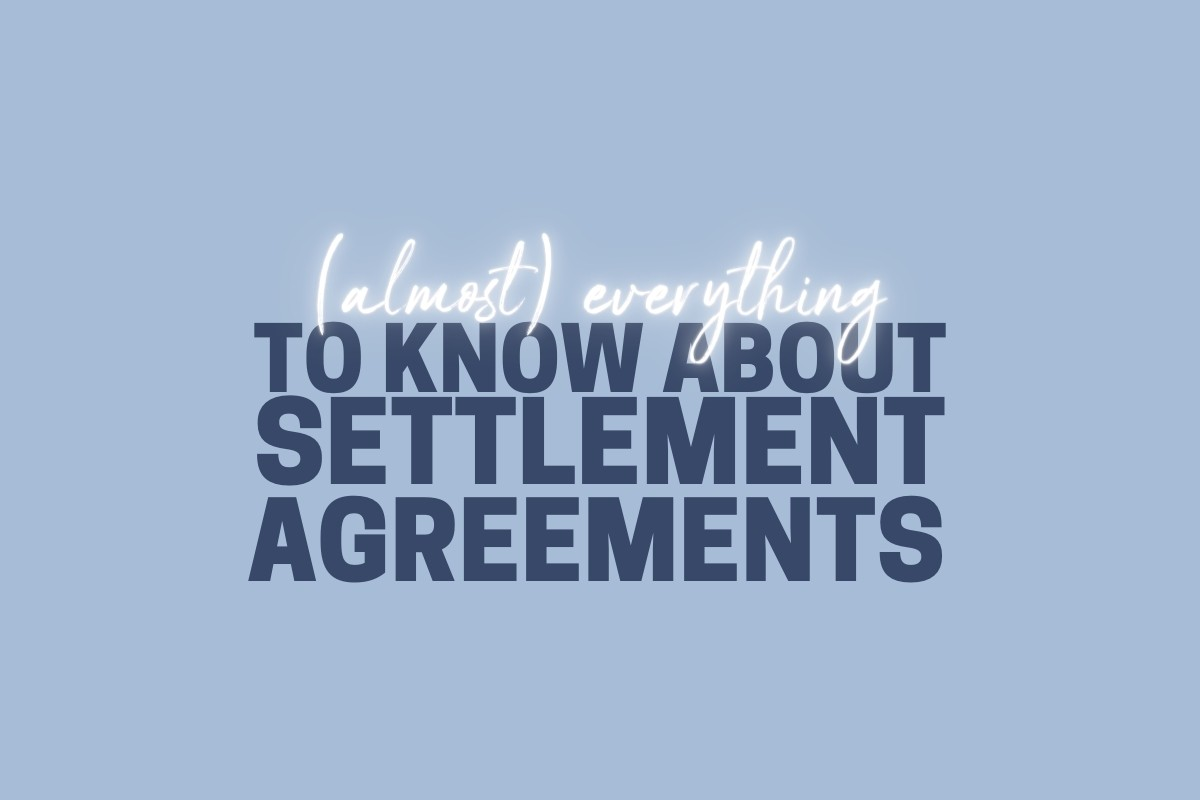 (Almost) Everything You Ever Wanted To Know About Settlement Agreements
