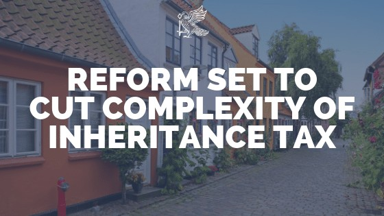 Reform Set To Cut Complexity Of Inheritance Tax