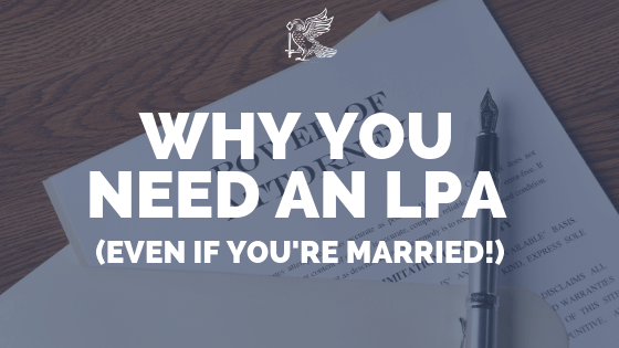 Power Of Attorney: Why You Need An LPA (Even If Youre Married)