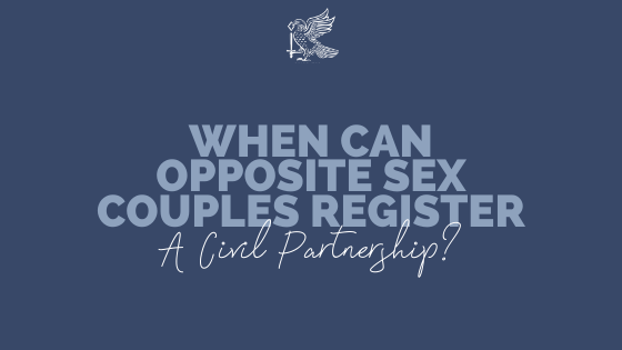 When Can Opposite-Sex Couples Be Able To Register A Civil Partnership?