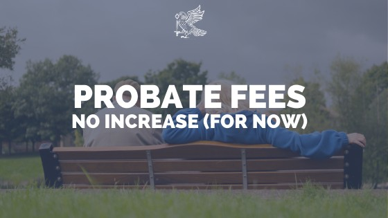 Probate Fee Increase Delayed