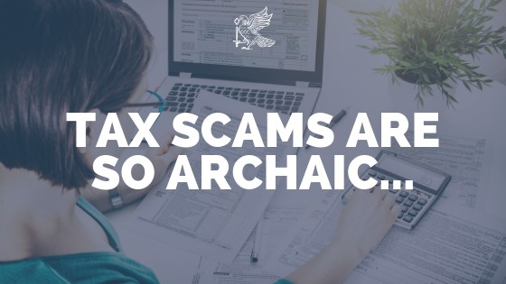 Tax Scams Are So Archaic...