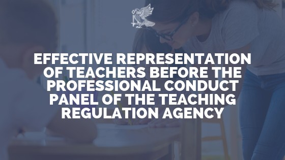 Effective Representation Of Teachers Before The Professional Conduct Panel Of The Teaching Regulation Agency