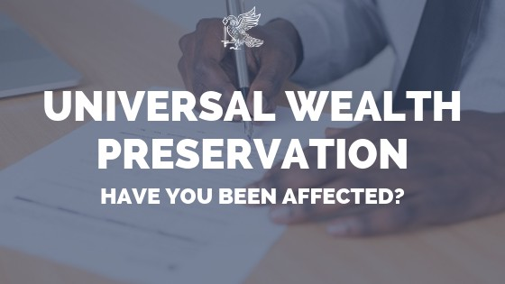 Universal Wealth Preservation - Have You Been Affected?